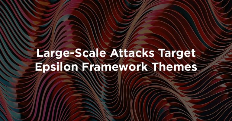Масштабные атака, нацеленная на темы на Epsilon Framework